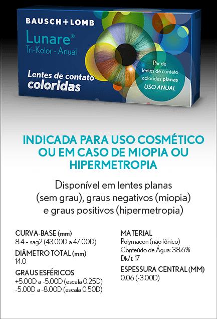 d4c715146 Lunare Tri-Kolor Anual: Indicada para uso cosmético, ou na correção de  miopia ou hipermetropia. Disponíveis em lentes planas e graduadas.